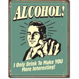 ALCOHOL YOU INTERESTING TIN SIGN
