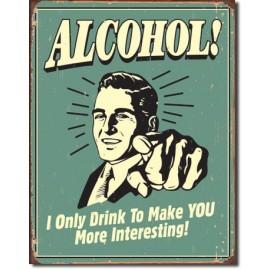 ALCOHOL YOU INTERESTING TIN SIGN