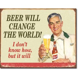 BEER CHANGE THE WORLD TIN SIGN