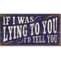 IF I WAS LYING TIN SIGN